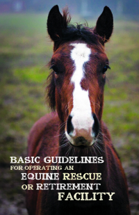 Basic Guidelines for Operating an Equine Rescue or Retirement Facility Cover